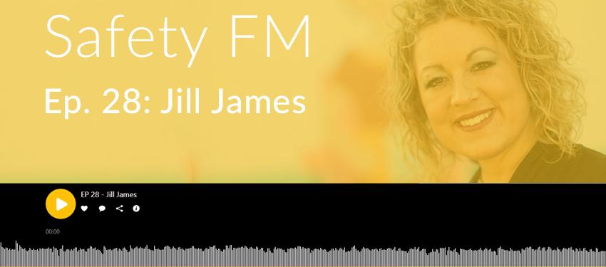 Safety FM Podcast: Episode 28 - Jill James